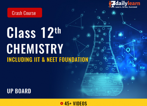 Class 12th - Chemistry - Crash Course (Including IIT & NEET Foundation) - UP Board