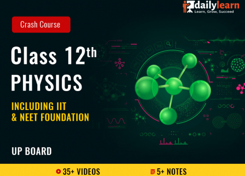 Class 12th - Physics - Crash Course (Including IIT & NEET Foundation) - UP Board